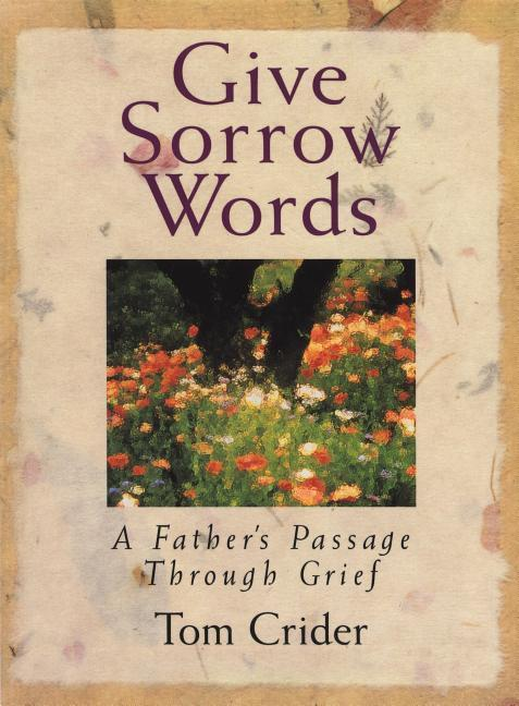 Give Sorrow Words: A Father's Passage Through Grief als Buch