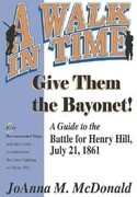 Give Them the Bayonet!: A Guide to the Battle for Henry Hill, July 21, 1861: A Walking Tour