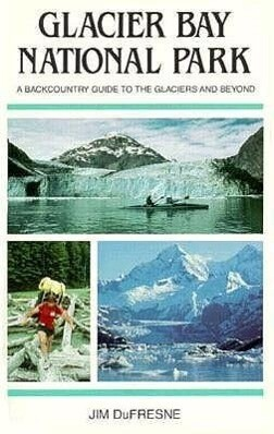 Glacier Bay National Park: A Backcountry Guide to the Glaciers and Beyond als Taschenbuch