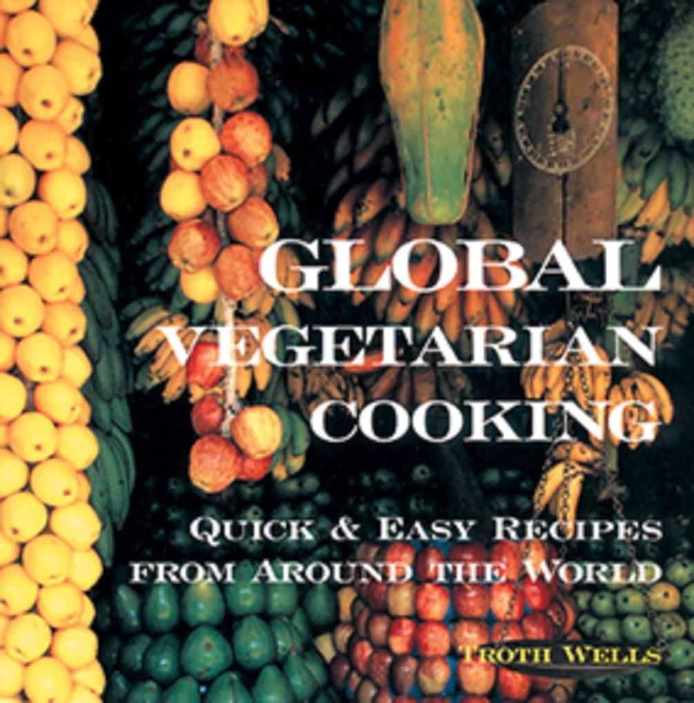 Global Vegetarian Cooking: Quick & Easy Recipes from Around the World als Taschenbuch