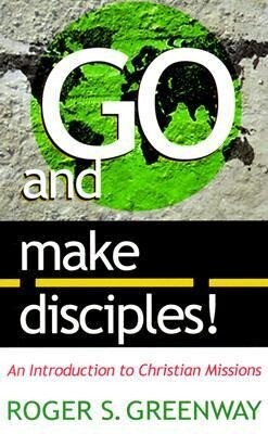 Go and Make Disciples!: An Introduction to Christian Missions als Taschenbuch