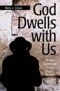 God Dwells with Us: Temple Symbolism in the Fourth Gospel