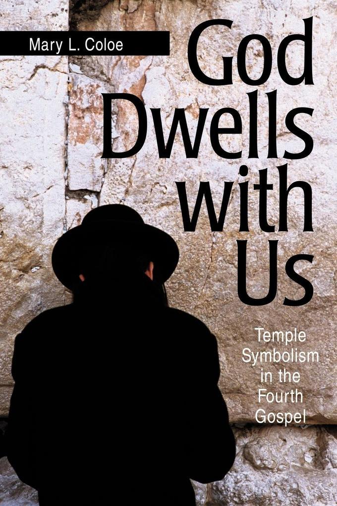 God Dwells with Us: Temple Symbolism in the Fourth Gospel als Taschenbuch