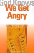 God Knows We Get Angry: Healthy Ways to Deal with It