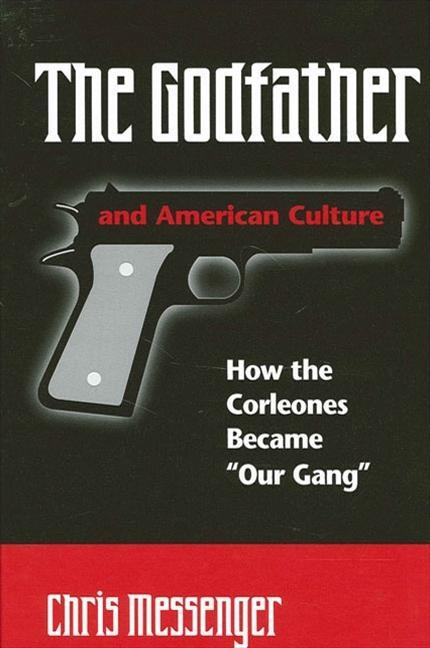 "The Godfather and American Culture: How the Corleones Became ""our Gang"" als Taschenbuch"