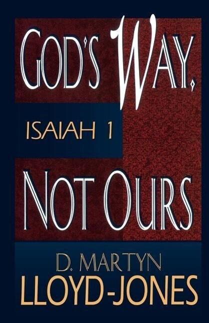 God's Way, Not Ours: Isaiah 1 als Taschenbuch