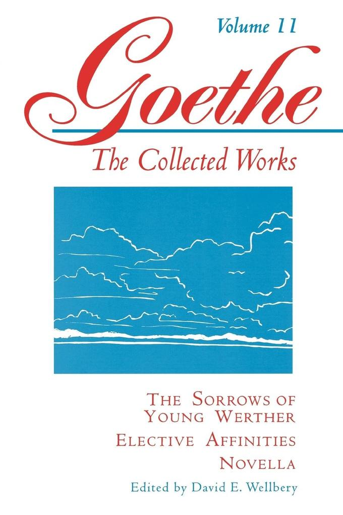 Goethe, Volume 11: The Sorrows of Young Werther--Elective Affinities--Novella als Taschenbuch