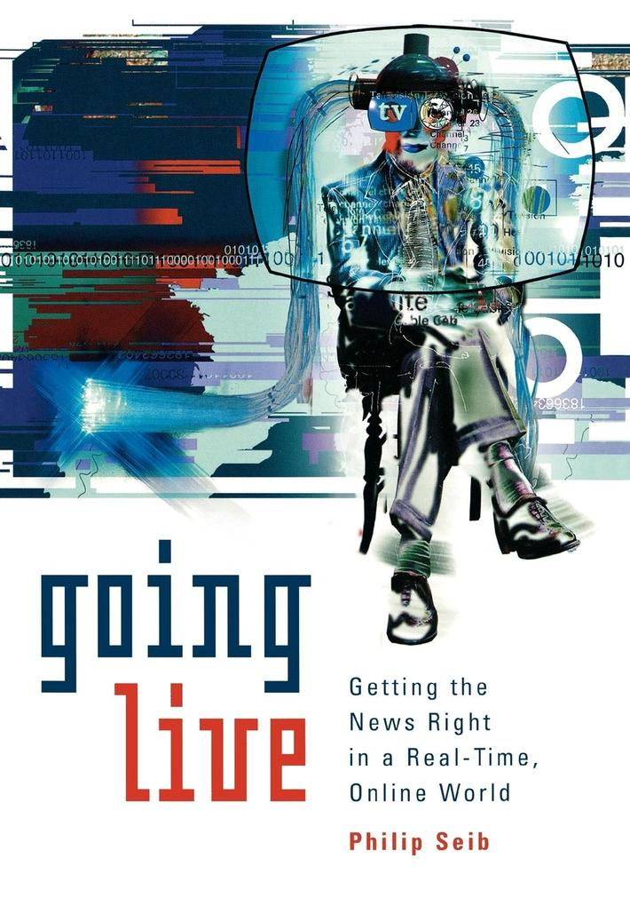 Going Live: Getting the News Right in a Real-Time, Online World als Buch