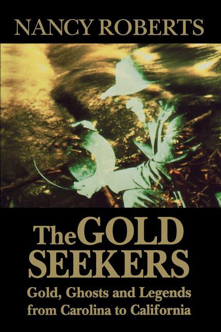 Gold Seekers: Gold, Ghosts, and Legends from Carolina to California als Taschenbuch