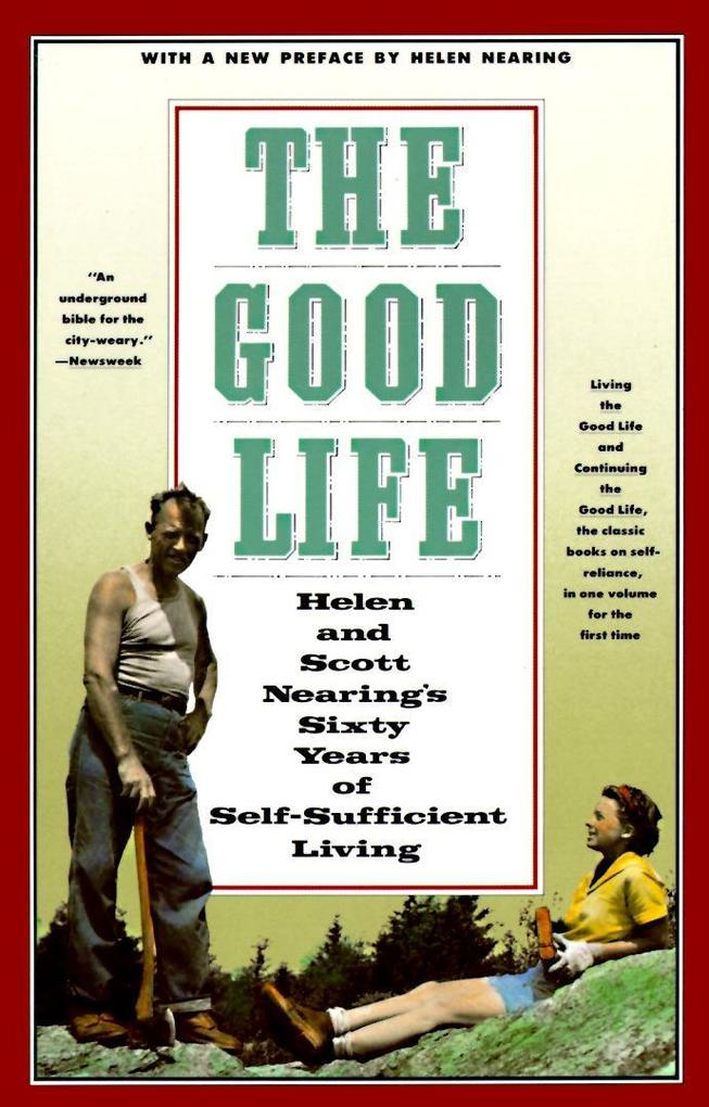 The Good Life: Helen and Scott Nearing's Sixty Years of Self-Sufficient Living als Taschenbuch