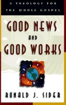 Good News and Good Works: A Theology for the Whole Gospel als Taschenbuch