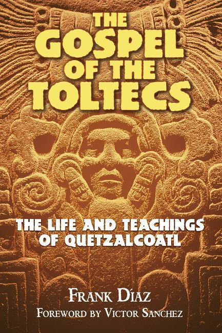 Gospel of the Toltecs: The Life and Teachings of Quetzalcoatl als Taschenbuch