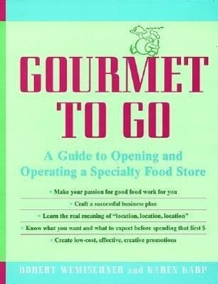 Gourmet to Go: A Guide to Opening and Operating a Specialty Food Store als Buch