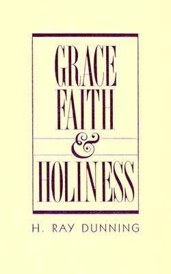 Grace, Faith & Holiness: A Wesleyan Systematic Theology als Buch