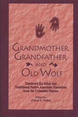 Grandmother, Grandfather, and Old Wolf: Tamanwit Ku Sukat and Traditional Native American Stories from the Columbian Plateau als Taschenbuch