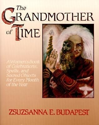 The Grandmother of Time: A Woman's Book of Celebrations, Spells, and Sacred Objects for Every Month of Th als Taschenbuch