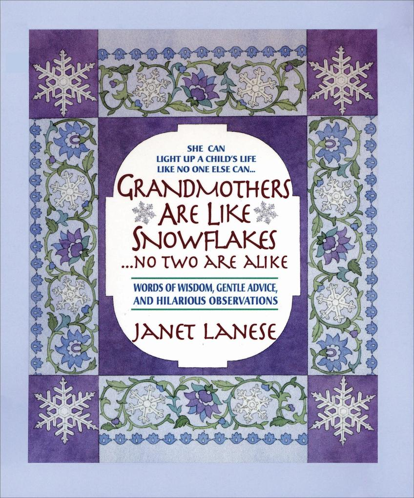 Grandmothers Are Like Snowflakes...No Two Are Alike: Words of Wisdom, Gentle Advice, & Hilarious Observations als Buch