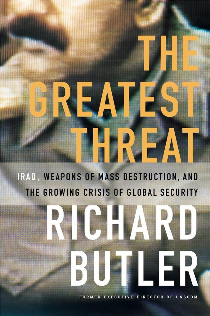 The Greatest Threat Iraq, Weapons of Mass Destruction, and the Crisis of Global Security als Taschenbuch