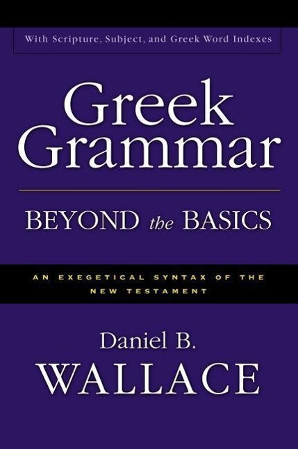 Greek Grammar Beyond the Basics: An Exegetical Syntax of the New Testament als Buch