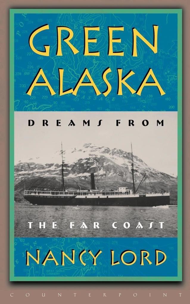 Green Alaska: Dreams from the Far Coast als Taschenbuch