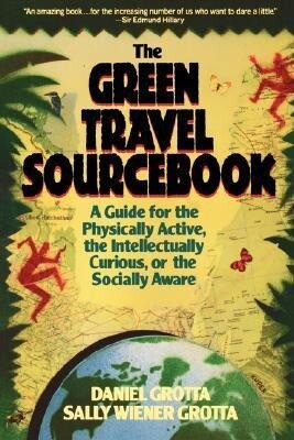 The Green Travel Sourcebook: A Guide for the Physically Active, the Intellectually Curious, or the Socially Aware als Taschenbuch