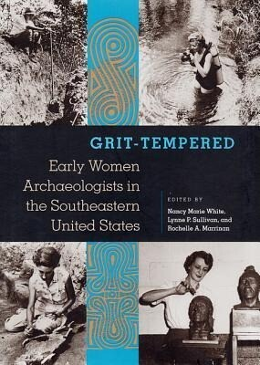 Grit-Tempered: Early Women Archaeologists in the Southeastern United States als Taschenbuch