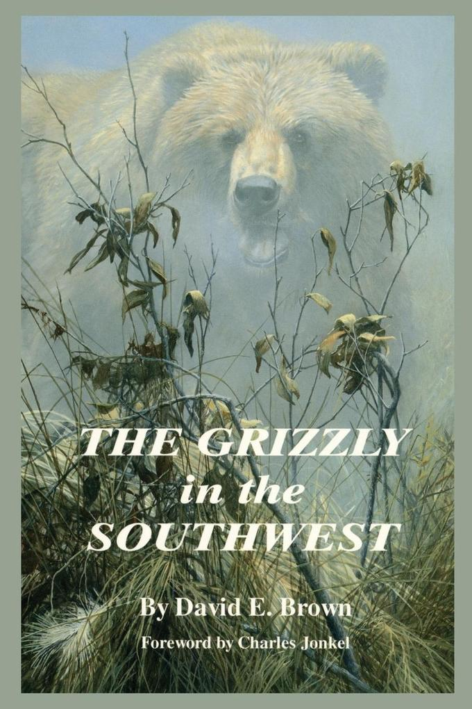 The Grizzly in the Southwest: Documentary of an Extinction als Taschenbuch