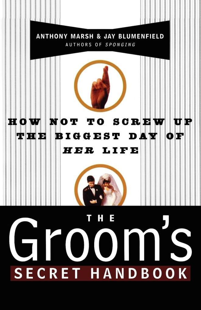 The Groom's Secret Handbook: How Not to Screw Up the Biggest Day of Her Life als Taschenbuch