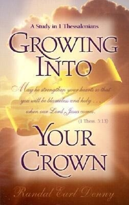 Growing Into Your Crown: A Study in 1 Thessalonians als Taschenbuch