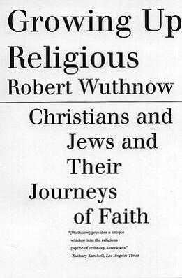 Growing Up Religious: Christians and Jews and Their Journeys of Faith als Taschenbuch