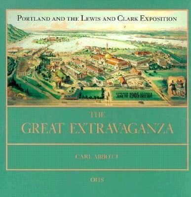 The Great Extravaganza: Portland and the Lewis and Clark Exposition als Taschenbuch