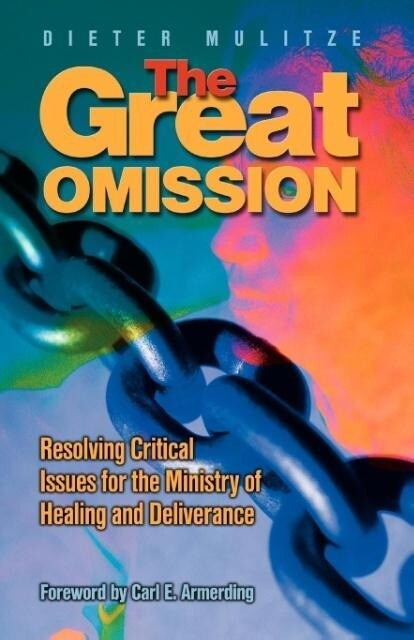 The Great Omission: Resolving Critical Issues for the Ministry of Healing and Deliverance als Taschenbuch