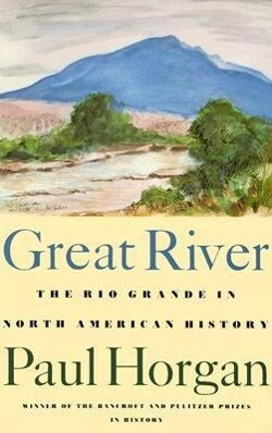 Great River: The Rio Grande in North American History. Vol. 1, Indians and Spain. Vol. 2, Mexico and the United States. 2 Vols. in als Taschenbuch