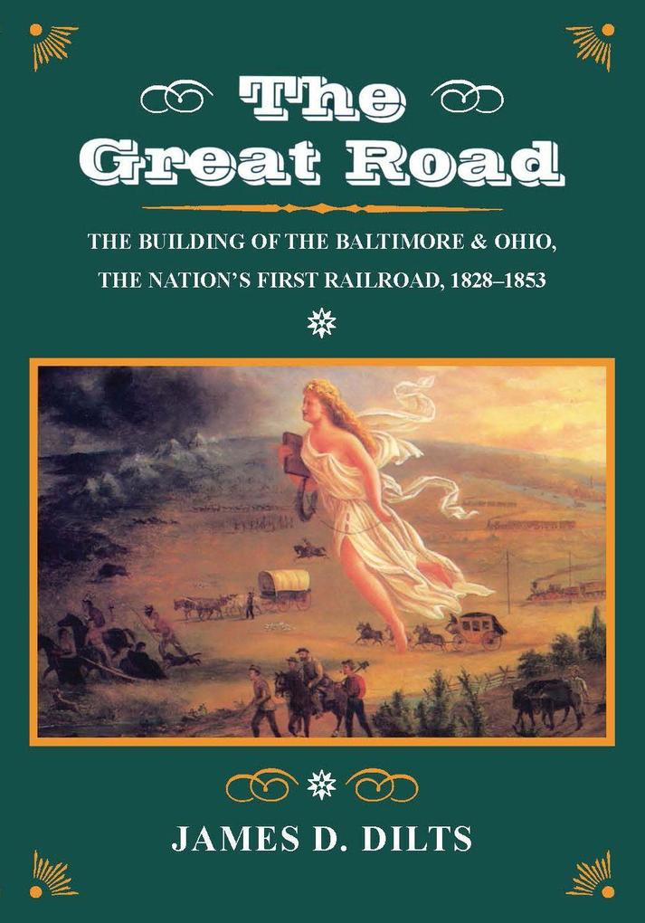 The Great Road: The Building of the Baltimore and Ohio, the Nation's First Railroad, 1828-1853 als Taschenbuch