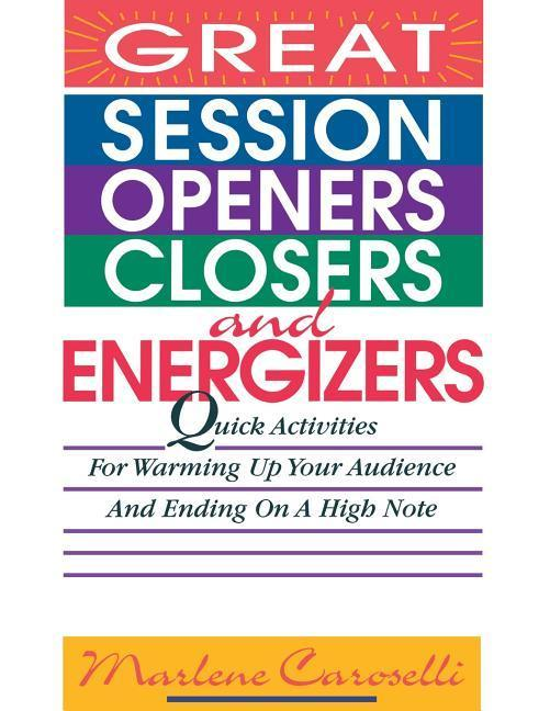 Great Session Openers, Closers, and Energizers: Quick Activities for Warming Up Your Audience and Ending on a High Note als Taschenbuch