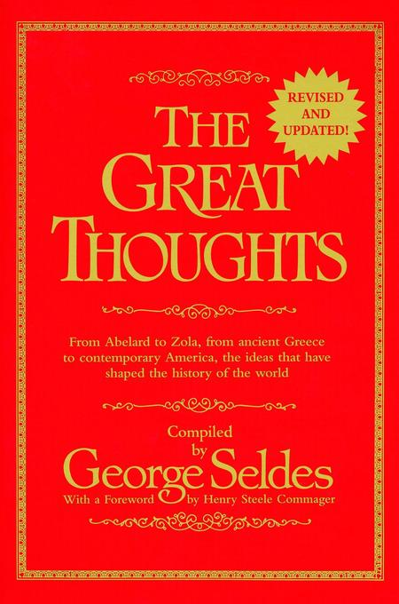 The Great Thoughts, Revised and Updated: From Abelard to Zola, from Ancient Greece to Contemporary America, the Ideas That Have Shaped the History of als Taschenbuch