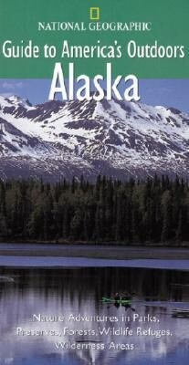 National Geographic Guide to America's Outdoors: Alaska als Taschenbuch