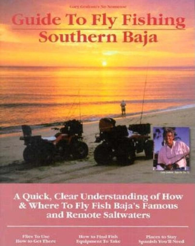 Fly Fishing Southern Baja: A Quick, Clear Understanding of How & Where to Fly Fish Baja's Famous and Remote Saltwaters als Taschenbuch