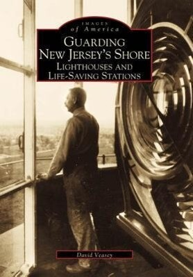 Guarding New Jersey's Shore:: Lighthouses and Life-Saving Stations als Taschenbuch