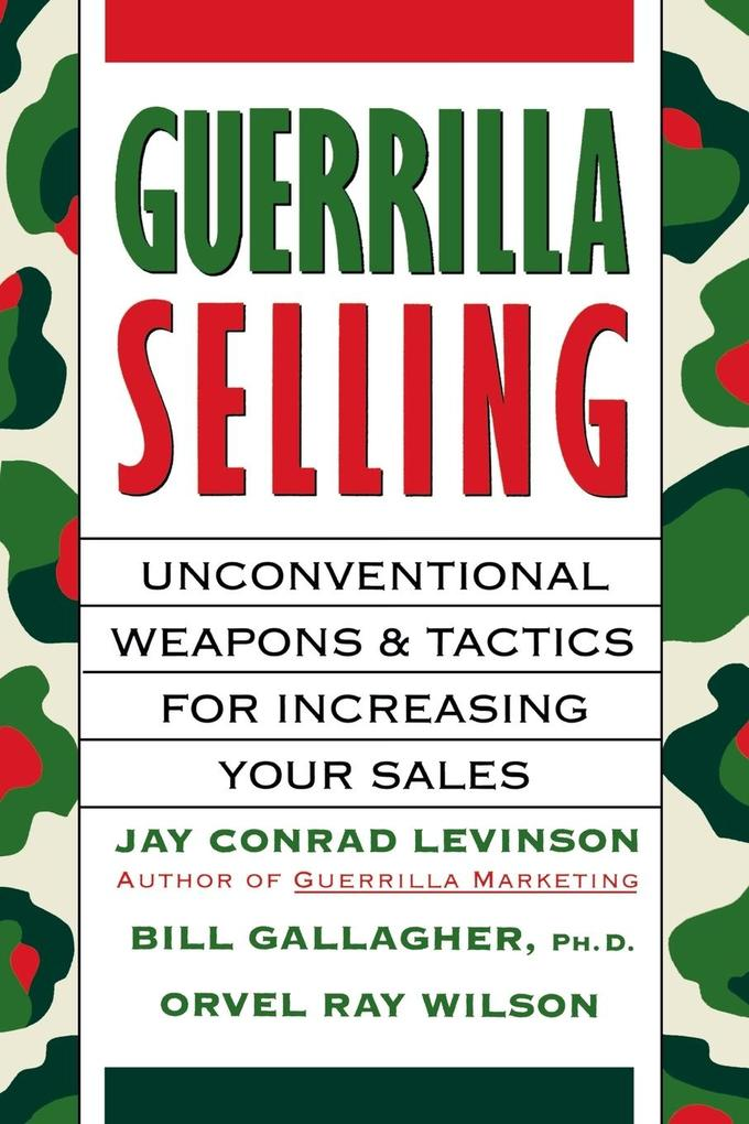 Guerrilla Selling: Unconventional Weapons and Tactics for Increasing Your Sales als Taschenbuch