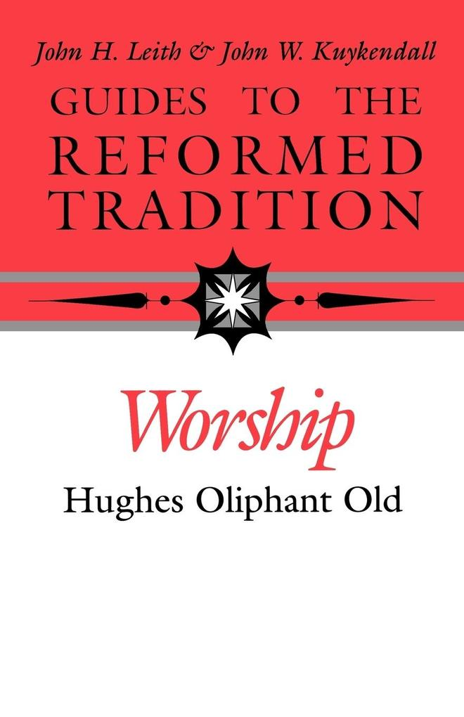 Guides to the Reformed Tradition: Worship: That is Reformed According to Scripture als Taschenbuch
