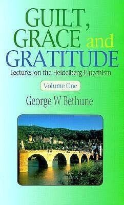Guilt, Grace & Gratitude: Lectures on the Heidelberg Catechism als Buch