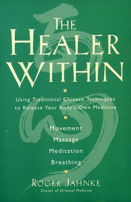 Healer Within, the PB: Using Traditional Chinese Techniques to Release Your Body's Own Medicine als Taschenbuch