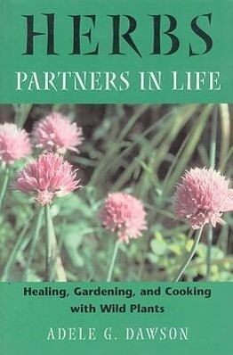 Herbs: Partners in Life: Healing, Gardening, and Cooking with Wild Plants als Taschenbuch