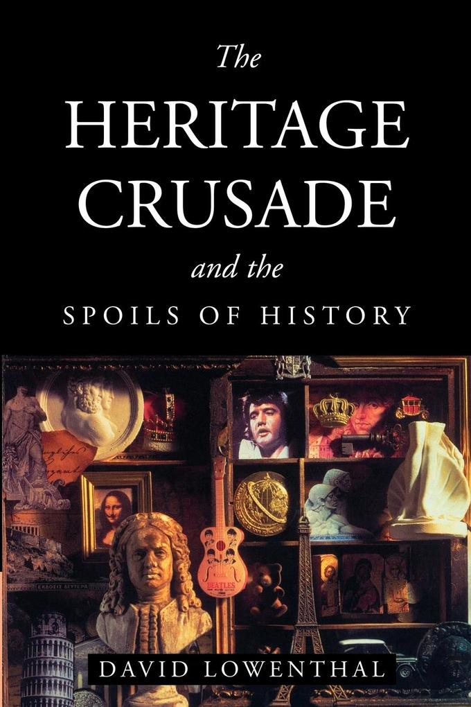 The Heritage Crusade and the Spoils of History als Buch