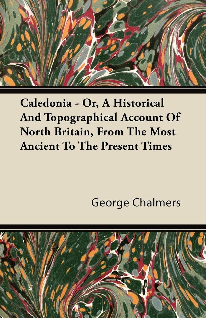 Caledonia - Or, A Historical And Topographical ...