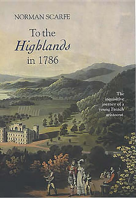 To the Highlands in 1786: The Inquisitive Journey of a Young French Aristocrat als Buch