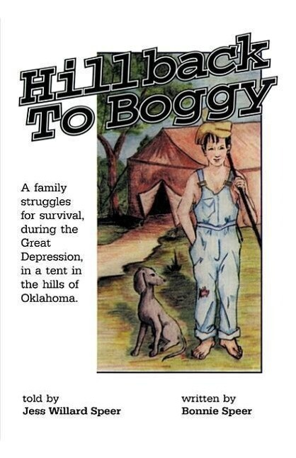 Hillback to Boggy: A Family Struggles for Survival, During the Great Depression, in a Tent in the Hills of Oklahoma als Taschenbuch