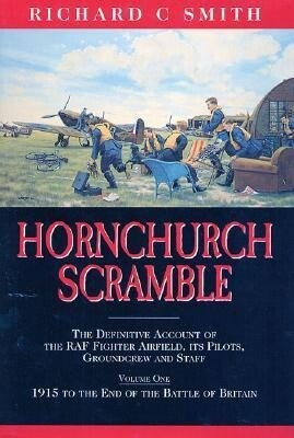 Hornchurch Scramble: The Definitive Account of the RAF Fighter Airfield, It's Pilots, Groundcrew and Staff Vol. 1-1915 to the End of the Ba als Buch
