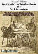 """Die G'schicht' von' Brandner-Kasper oder Das Spiel ums Leben.- - Mit Reproduktionen aller vier Original-Holzstiche von Ferdinand Barth (1842 -92) zum """"Brandner Kasper"""" aus d. """"Fliegenden Blättern"""" 1871 - also den vier Illustrationen, die Fr. v. Kobell persönlich bei Ferd. Barth bestellt hatte"""